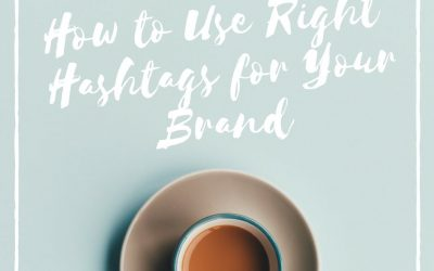How to Use Right Hashtags for Your Brand in 2018