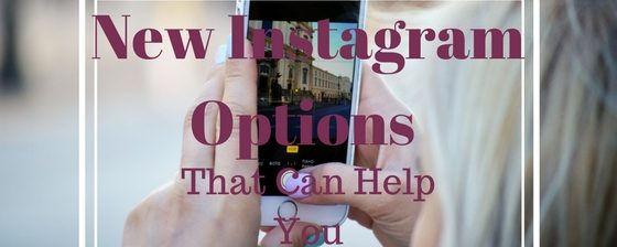 5 New Instagram Options That Can Help You